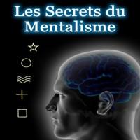 Mentalisme ! Les 5 secrets des mentalistes révélés